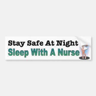 Stay Safe At Night, Sleep With A Nurse. Bumper Sticker