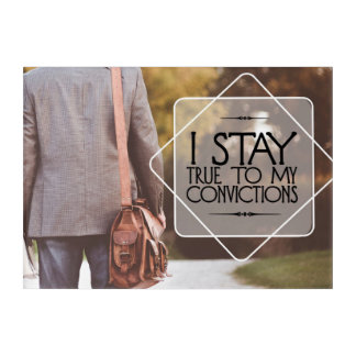 Stay True To My Convictions Acrylic Print