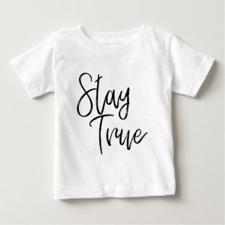 Stay True word art brush effect Baby T-Shirt
