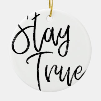 Stay True word art brush effect Ceramic Ornament