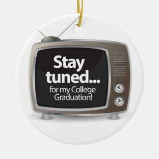 Stay Tuned for my College Graduation Round Ceramic Ornament