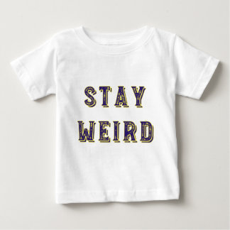 Stay Weird Baby T-Shirt