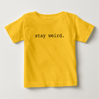 stay weird. baby T-Shirt