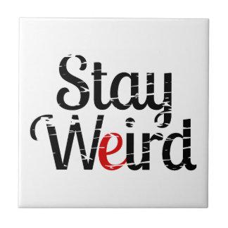 Stay Weird Distress Text Ceramic Tile