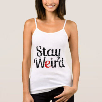 Stay Weird Inspirational Funny Hipster Quote Tank Top