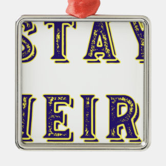 Stay Weird Metal Ornament
