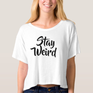 Stay Weird Women's Crop Top T-Shirt