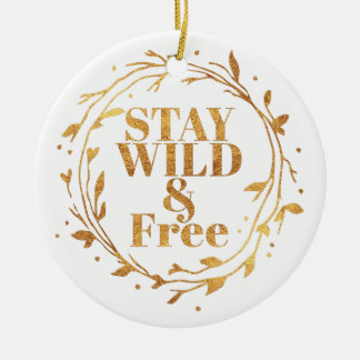 stay wild and free in GOLD Round Ceramic Ornament