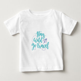 Stay Wild Go Travel Baby T-Shirt