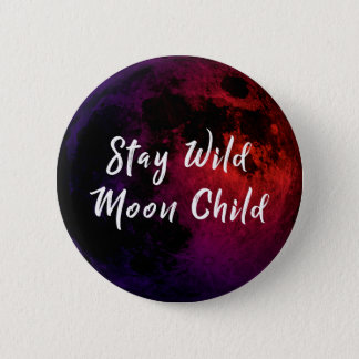 Stay Wild Moon Child 2 Inch Round Button