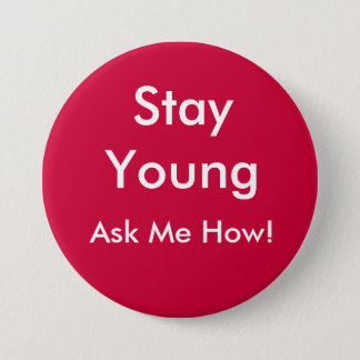 Stay Young, Ask Me How! 3 Inch Round Button