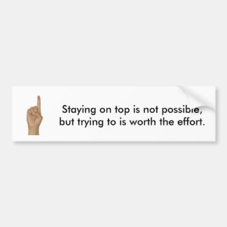 Staying on top bumper sticker