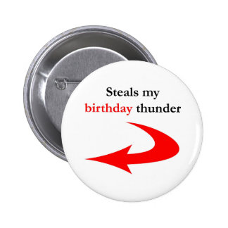 Steals My Birthday Thunder 2 Inch Round Button