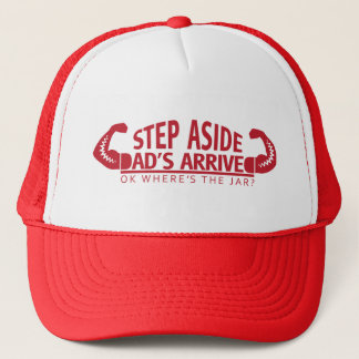Step Aside Dad's Arrived Trucker Hat