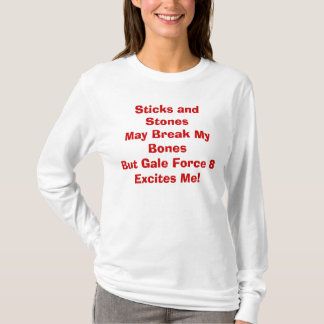 Sticks and StonesMay Break My BonesBut Gale For... T-Shirt