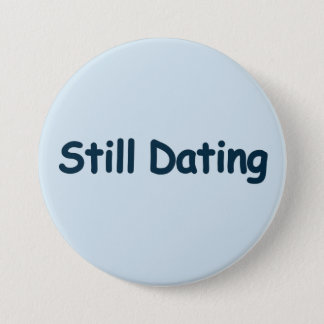 Still Dating 3 Inch Round Button