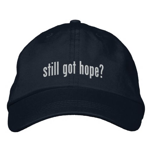 Still got hope? Hat Embroidered Hats