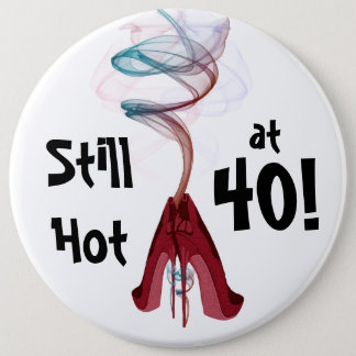 Still Hot at 40! Fun Birthday Colossal Pin
