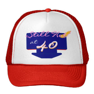 Still Hot At 40 Happy Birthday Joke Trucker Hat