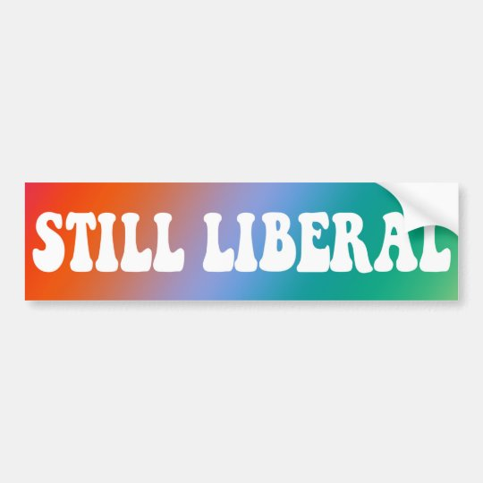 Still Liberal - BUMPER STICKER! Bumper Sticker