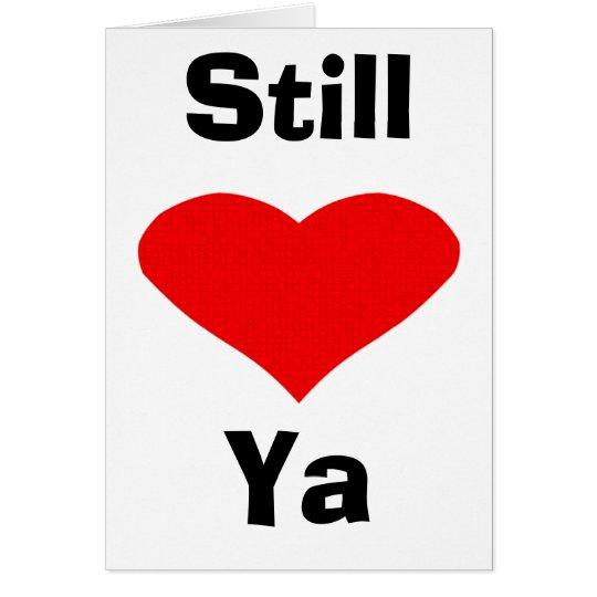 Still Love Ya Card