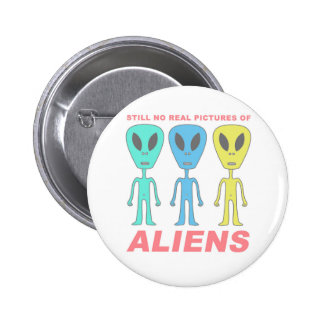 Still No Real Pictures of Aliens 2 Inch Round Button