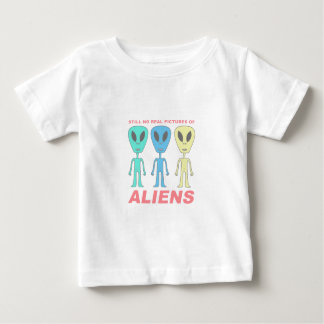 Still No Real Pictures of Aliens Baby T-Shirt