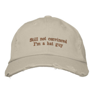 """Still not convinced I'm a hat guy"" hat"