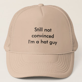 """Still not convinced I'm a hat guy"" trucker hat"