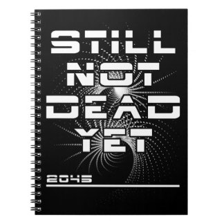 Still Not Dead Yet in 2045 The Singularity Spiral Note Books