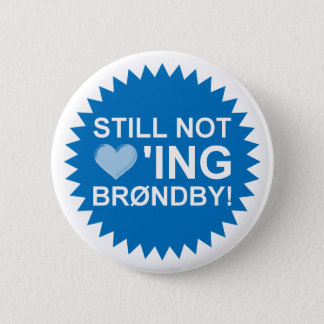 Still Not Loving Brøndby! Badge 2 Inch Round Button