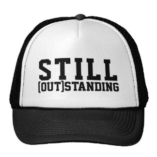 Still (out)standing funny text cover trucker hat
