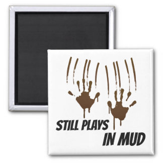 Still Plays In Mud Square Magnet