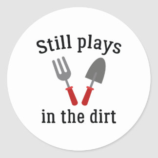 Still Plays In The Dirt Classic Round Sticker