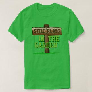 Still Plays in the Garden T-Shirt
