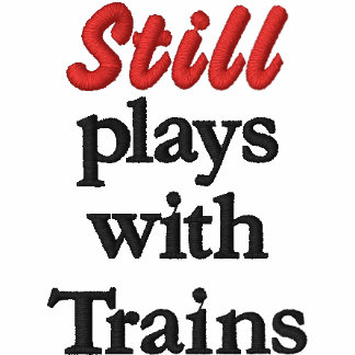 """Still plays with Trains"" Embroidered Shirt"