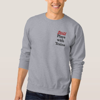 """Still plays with Trains"" Embroidered Sweat Embroidered Sweatshirt"