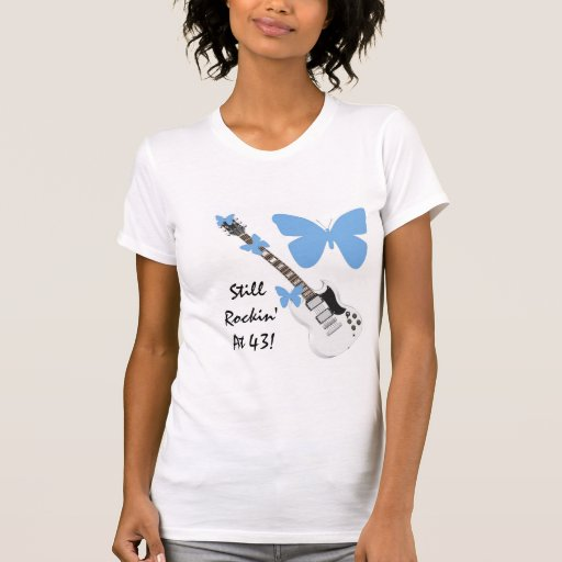 Still Rockin' at 43, butterfly & guitar shirt. T-shirts