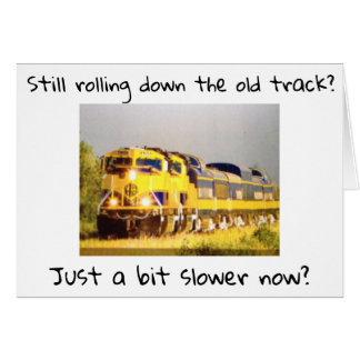 STILL ROLLING DOWN THE TRACK *BUT SLOWER* BIRTHDAY CARD