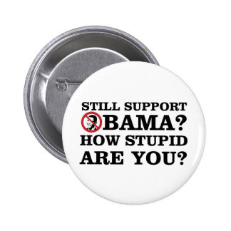 Still Support Obama? How Stupid Are You? 2 Inch Round Button