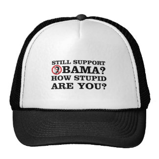 Still Support Obama? How Stupid Are You? Trucker Hat