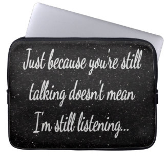 Still Talking Not Listening | Cocky Gamer Quote Laptop Sleeve