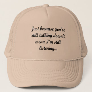 Still Talking Not Listening | Cocky Gamer Quote Trucker Hat
