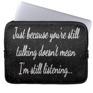 Still Talking? Not Listening...Sassy Teen Laptop Sleeve
