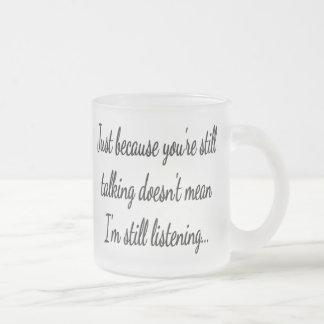 Still Talking? Not Listening...Teen Gamer Frosted Glass Coffee Mug