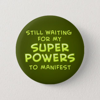 Still Waiting For My Super Powers To Manifest 2 Inch Round Button