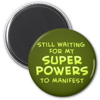 Still Waiting For My Super Powers To Manifest 2 Inch Round Magnet
