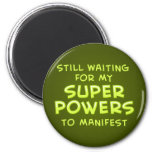 Still Waiting For My Super Powers To Manifest Refrigerator Magnet