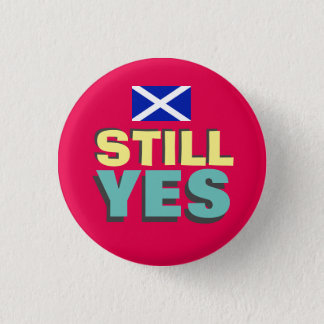 Still Yes Scottish Independence Flag Badge 1 Inch Round Button
