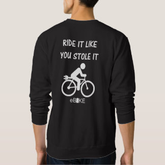 """""""Stole it"""" ebike cycling sweat shirts for him"""